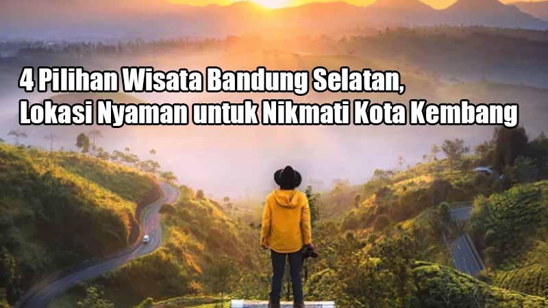 4-Pilihan-Wisata-Bandung-Selatan-Lokasi-Nyaman-untuk-Nikmati-Kota-Kembang